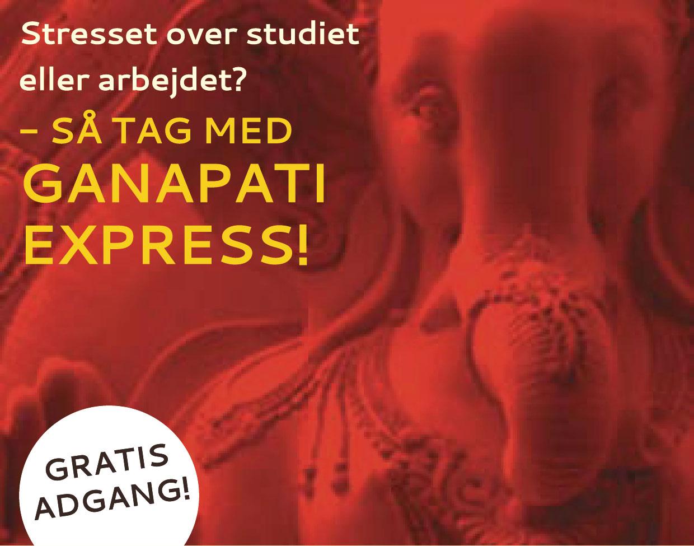 Stresset over studiet eller arbejdet? – Tag med GANAPATI EXPRESS!